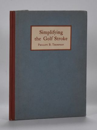 Simplyfying the Golf Stroke: based on the theory of Ernest Jones. Phillips B. Thompson.