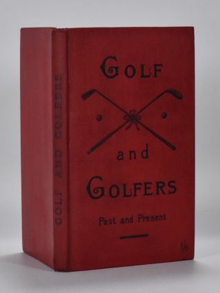 Golf and Golfers Past and Present