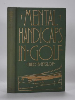 Mental Handicaps in Golf. Theodore B. Hyslop.
