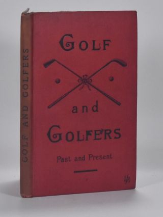 Golf and Golfers Past and Present. Rev. Gordon J. McPherson