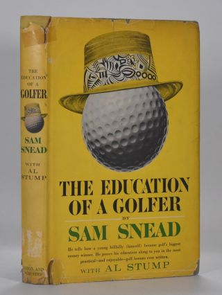 The Education of a Golfer. Sam Snead, Al Stump
