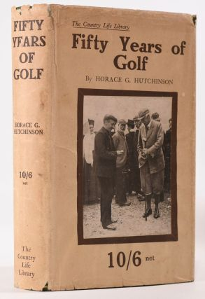Fifty Years of Golf. Horace G. Hutchinson