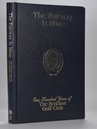 The Fairway is Mine: one hundred years of the Brisbane Golf Club. Bruce S. Richter