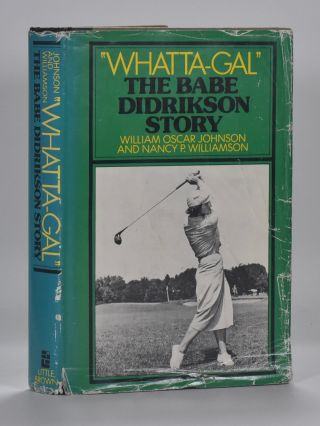 """Whatta-Gal"" The Babe Didrikson Story. William Oscar Johnson, Nancy P. Williamson."
