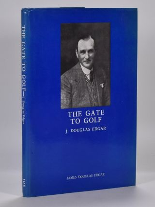 The Gate to Golf. Douglas J. Edgar