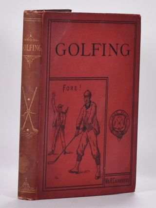Golfing: a handbook to the Royal and Ancient Game, with a list of clubs, rules etc., also golfing sketches and poems. Charles E. S. Chambers.