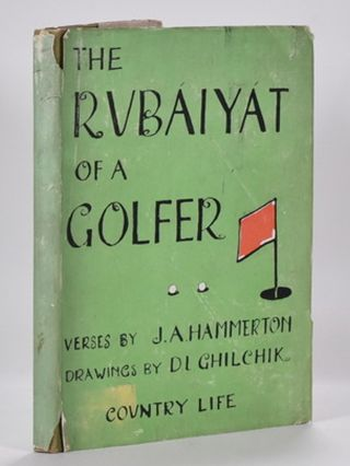 The Rubaiyat of a Golfer. J. A. And Ghilchik Hammerton, D. L.