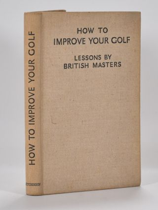 How to Improve Your Golf: lessons by British Masters. How to Improve your Golf.