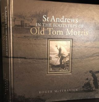 St. Andrews in the Footsteps of Old Tom Morris (Limited edition). Roger McStravick