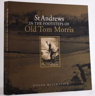 St. Andrews in the Footsteps of Old Tom Morris; 1821 edition. Limited to 1821 copies only. Roger...