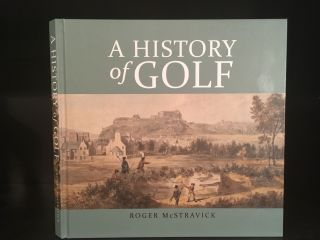 A History of Golf. Roger McStravick.