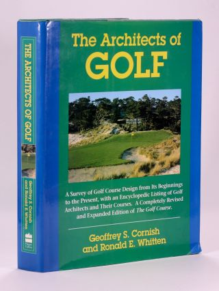 The Architects of Golf; A survey of Golf Course Design from its Beginnings to the Present,...