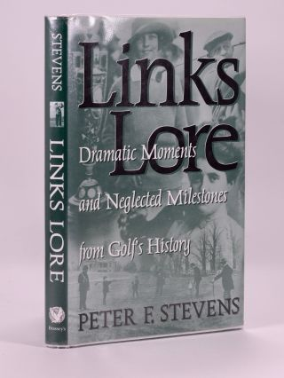 Links Lore; Dramatic Moments and Neglected Milestones from Golf's History. Peter F. Stevens