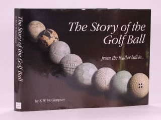 The Story of the Golf Ball; from the feather ball to. Kevin W. McGimpsey