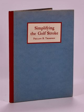 Simplyfying the Golf Stroke: based on the theory of Ernest Jones. Phillips B. Thompson