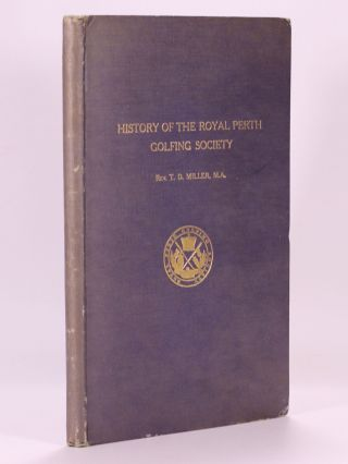 The History of the Royal Perth Golfing Society - A Century of Golf in Scotland, with a selection...
