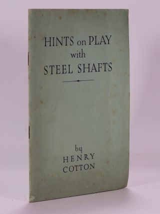 Hints on Play with Steel Shafts. Henry Cotton
