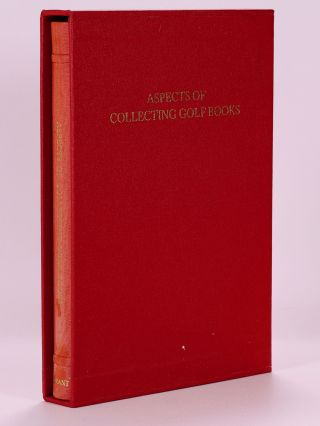 Aspects of Collecting Golf Books. H. R. J. And Moreton Grant, John F., Compiled and Edited