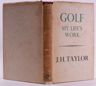Golf: My Life's Work. J. H. Taylor