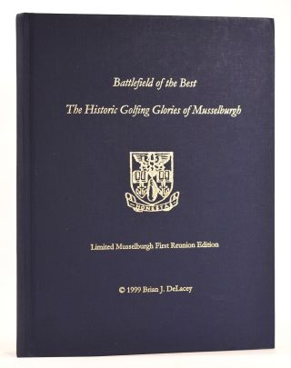 Battlefield of the Best:the historic golfing glories of Musselburgh, a Musselburgh manuscript....
