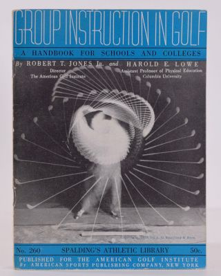 Group Instruction in Golf: A Handbook for Schools and Colleges. Robert Tyre Jones, Harold E....