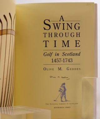 A Swing Through Time Golf in Scotland 1457-1743. Olive M. Geddes