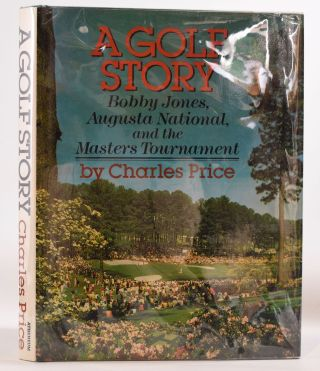 A Golf Story; Bobby Jones, Augusta National and the Masters Tournament. Charles Price
