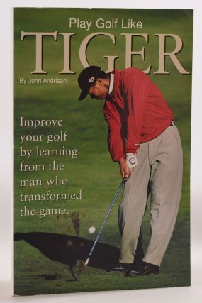 Play Golf Like Tiger Woods. John Andrisani, Tiger Woods