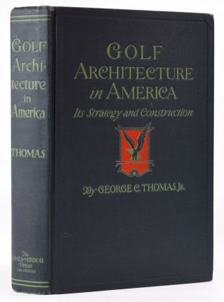 Golf Architecture in America. George C. Jr Thomas