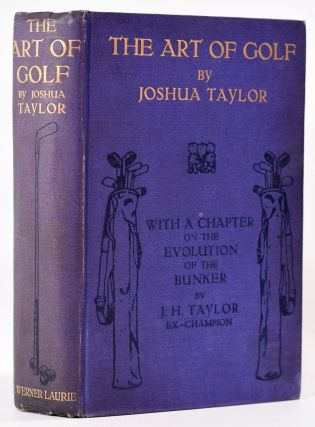The Art of Golf; with a Chapter on the Evelotion of the Bunker by J.H. Taylor. Joshua Taylor