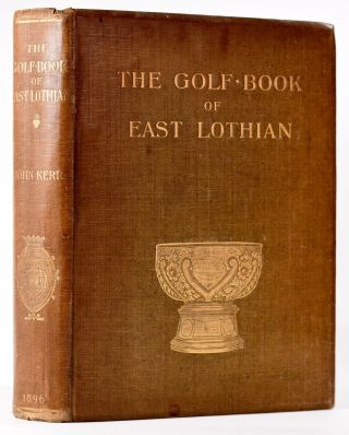 The Golf Book of East Lothian. John Rev Kerr