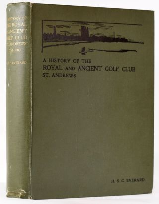 A History of the Royal and Ancient Golf Club, St. Andrews from 1754-1900. Harry Stirling Crawford...