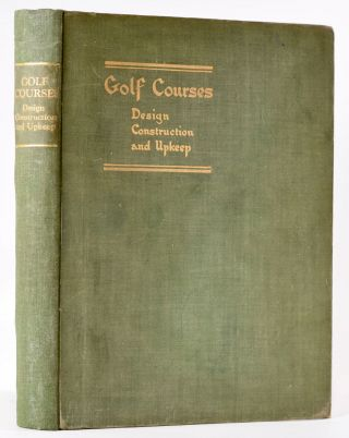 Golf Courses, Design, Construction and Upkeep. Martin A. F. Sutton