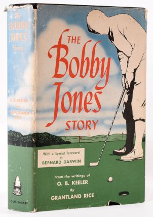 The Bobby Jones Story: From the Writings of O.B. Keeler. Grantland Rice