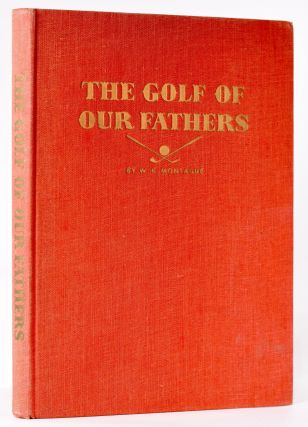 The Golf of our Fathers. William Kelly Montague