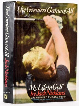 The Greatest Game of All. Jack With Herbert Warren Wind Nicklaus