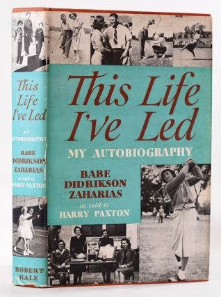 "This Life I've Led: My Autobiography. as told to Harry Paxton. Mildred Didrikson ""Babe"" Zaharias"
