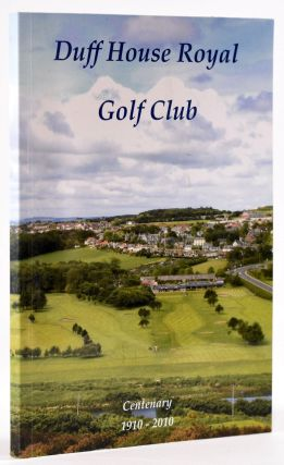 Duff House Royal Golf Club: Centenary 1910 - 2010