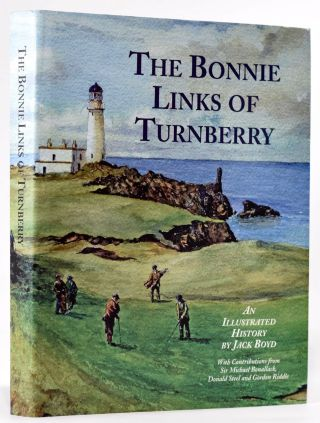 The Bonnie Links of Turnberry; An Illustrated History. Jack Boyd
