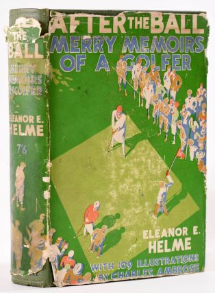 After the Ball, Merry Memoirs of a Golfer. Eleanor E. Helme