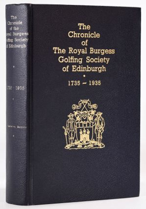 The Chronicle of the Royal Burgess Golfing Society of Edinburgh. 1735-1935. Cameron J. Robbie