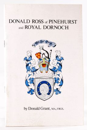 Donald Ross of Pinehurst and Royal Dornoch. Donald Grant