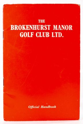 Brokenhurst Manor Golf Club Ltd. Official Handbook. Robert H. K. Browning