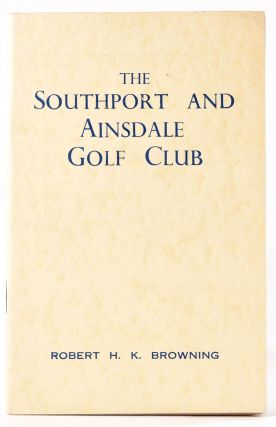 The Southport and Ainsdale Golf Club. Official Handbook. Robert H. K. Browning