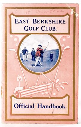 East Berkshire Golf Club. Official Handbook; Its History and Development with a Description of...