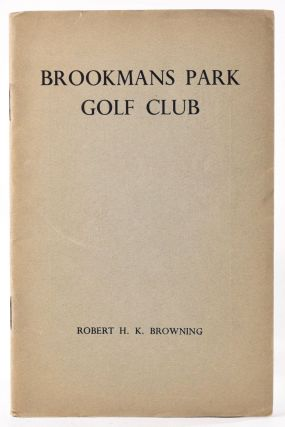 Brookmans Park Golf Club Ltd. Official Handbook. Robert H. K. Browning