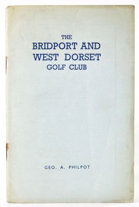 The Bridport and West Dorset Golf Club Ltd. Official Handbook. Geo. A. Philpot