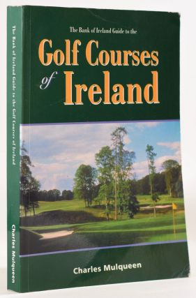 Bank of Ireland Guide to the Golf Courses of Ireland. Charles Mulqueen