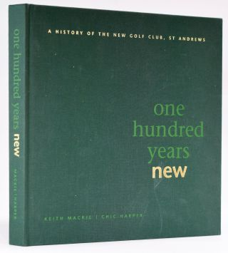 One Hundred Years New; A History of the New Golf Club, St. Andrews. Keith / Harper Mackie, Chic