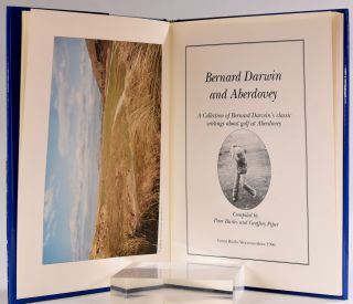 Bernard Darwin and Aberdovey. a collection of Bernard Darwin,s classic writing's about golf at aberdovey.
